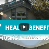 New Video - 7 Benefits From Soaking in a HotSpring Spa